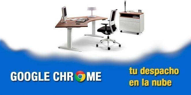Google Chrome, tu despacho en la nube